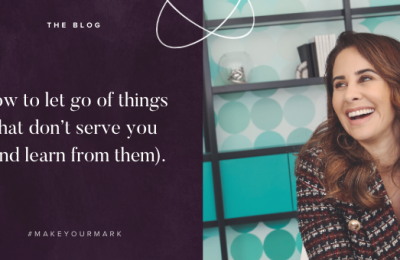 How to let go of things that don't serve you (and learn from them).